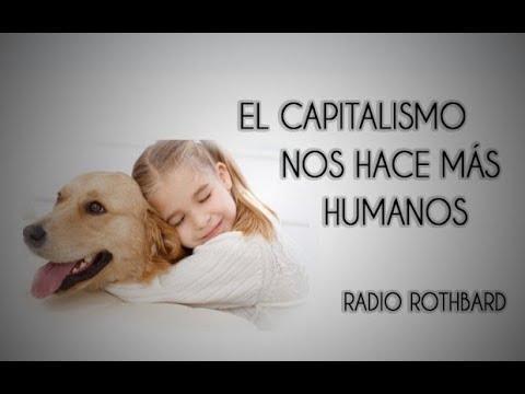 El capitalismo nos hace más humanos por Radio Rothbard