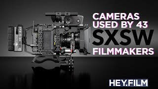 Which cameras do SXSW filmmakers use? | Hey.film podcast ep55