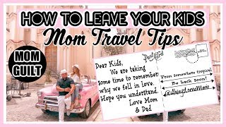 MOM TRAVEL TIPS | HOW TO LEAVE YOUR KIDS!