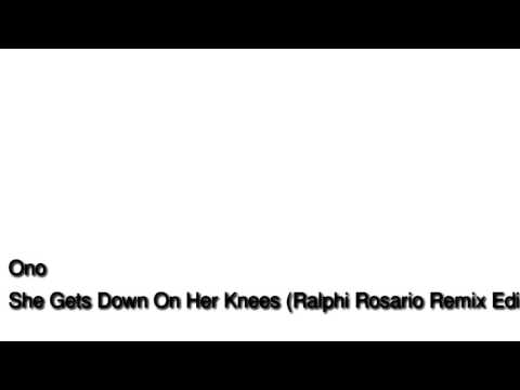 Ono - She Gets Down On Her Knees (Ralphi Rosario Radio Edit)