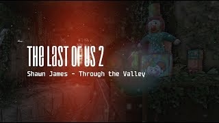 Shawn James - Through the Valley (OST The Last Of Us 2) | on the basic of FC3 Editor