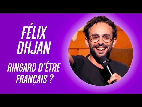 FÉLIX DHJAN - RINGARD D'ÊTRE FRANÇAIS ?