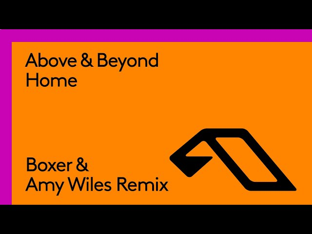 Above & Beyond - Home (Boxer & Amy Wiles Remix)
