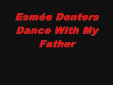 Esmée Denters  Dance With My Father
