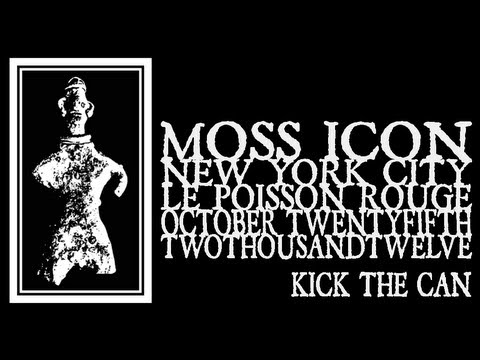 Moss Icon - Kick The Can (Le Poisson Rouge 2012) mp3