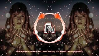 Yaad Hai Na Indian Ethic MiX | Raaz Reboot || DJ Kamlesh Talsaniya | PUNU ||