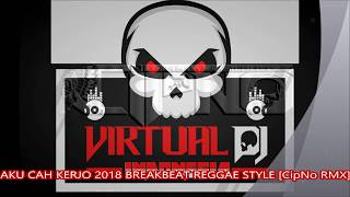 Download lagu AKU CAH KERJO BREAKBEAT REGGAE STYLE 2018  CipNo RMX