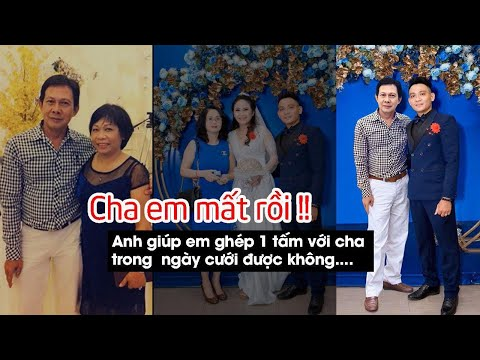 Huy Quần Hoa Photoshop giúp Chú Rể lưu giữ kỷ niệm cùng người Cha đã mất trong đám cưới