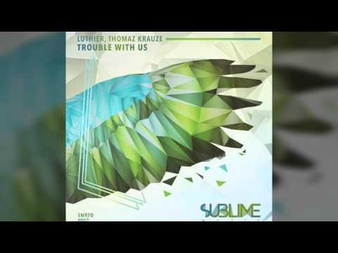 Luthier & Thomaz Krauze - Trouble With Us [SUBLIME MUSIC]