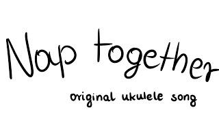 Nap together (original ukulele song with lyrics and doodles)