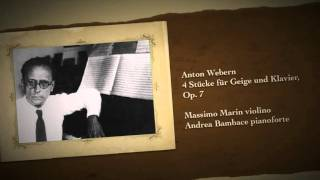 Anton Webern 4 Stücke für Geige und Klavier, Op. 7 Massimo Marin violino Andrea Bambace pianoforte