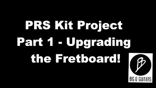 PRS Kit Project Part 1 - Upgrading the Fretboard - Very Special CHINA PRS Project
