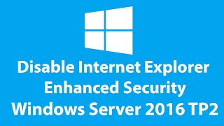 disable Internet Explorer Enhanced Security - Server 2016