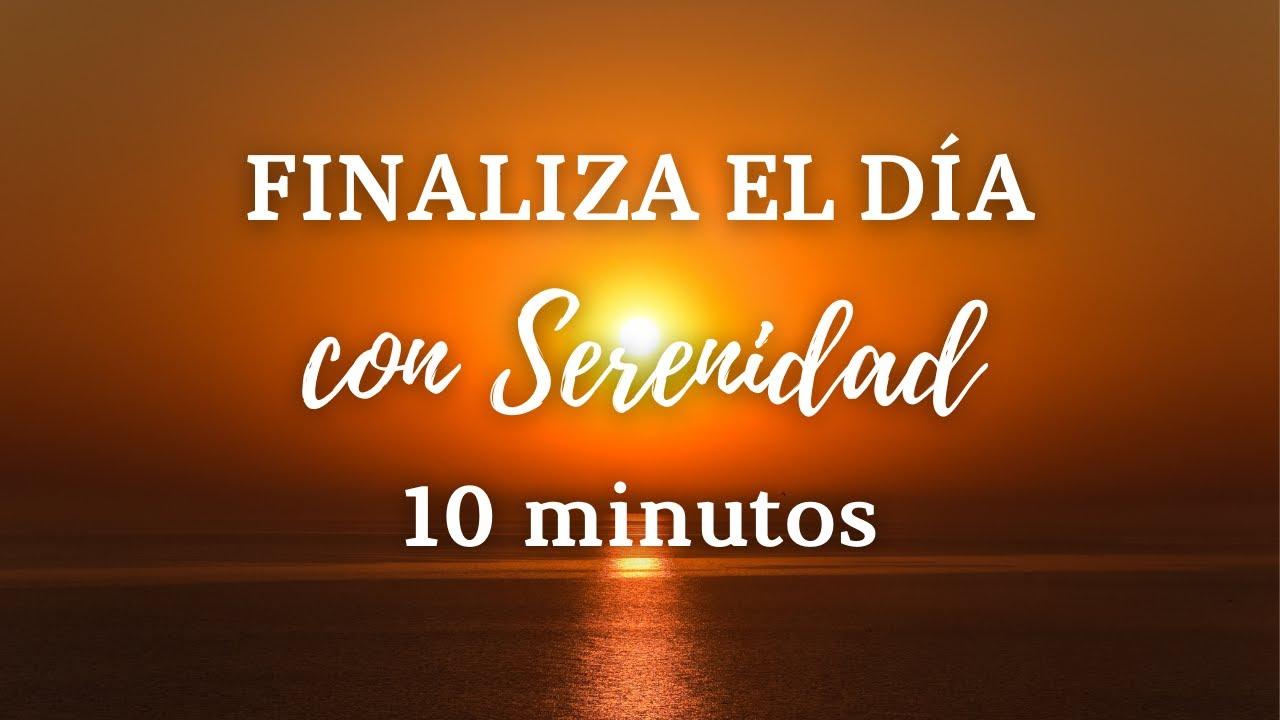 ✨ Meditación Guiada para FINALIZAR el DÍA con SERENIDAD    10 minutos de CALMA 🌾