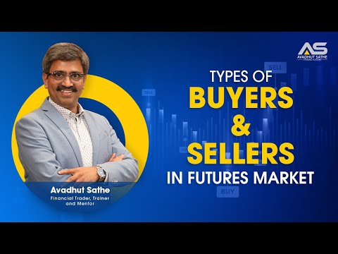 Types of Buyers & Sellers in Futures Market by Master Trader Avadhut Sathe