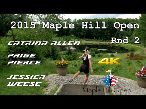 2015 Maple Hill Open: Round 2 (Allen, Weese, Pierce) (4K)