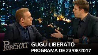 Programa do Porchat (completo) | Gugu Liberato (23/08/2017)