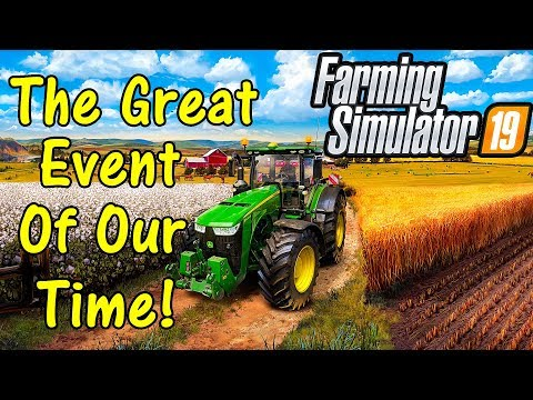 Lets Play Farming Simulator 19, The Great Event Of Our Time!