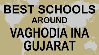 Best Schools around Vaghodia INA, Gujarat   CBSE, Govt, Private, International | Vidhya Clinic