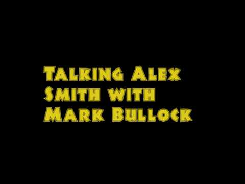 Talking Alex Smith with Mark Bullock