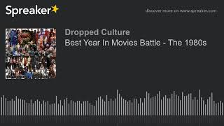 Best Year In Movies Battle - The 1980s (part 3 of 8)