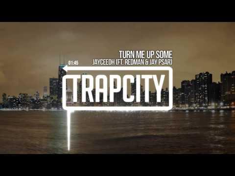 Jayceeoh - Turn Me Up Some (ft. Redman & Jay Psar)