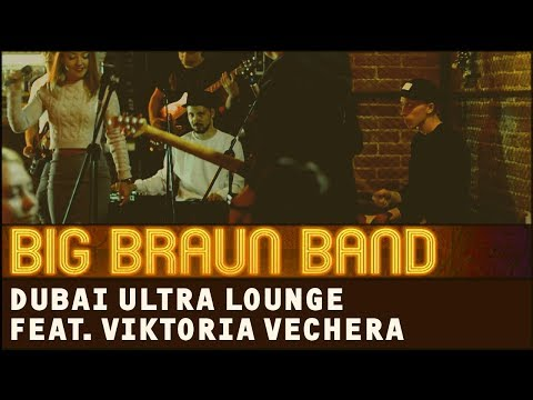 BIG BRAUN BAND - DUBAI ULTRA LOUNGE feat. Viktoria Vechera [VOCAL JAM]
