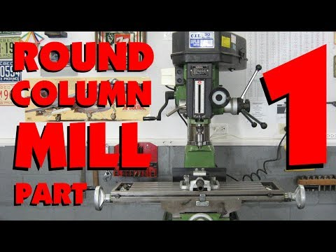 ROUND COLUMN MILL PART 1, (Grizzly, Wrong Foo, Harbor Freight) PRECISION HOLE DRILLING, MARC LECUYER
