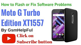 How to Flash Moto G Turbo Edition XT1557 by GsmHelpFul
