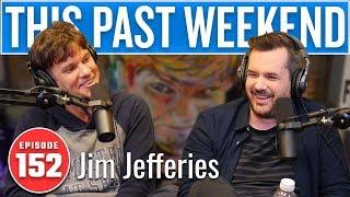 Jim Jefferies | This Past Weekend #152