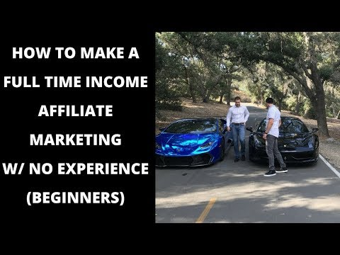 How To Make A FULL TIME INCOME From Affiliate Marketing NO EXPERIENCE (BEGINNERS)