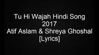 tu-hi-wajah-hindi-song-2017-atif-aslam-shreya-ghoshal