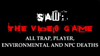 Saw: The Video Game | All Trap, Player, Environmental and NPC Deaths (60fps PC Gameplay)