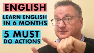 Learn English in 6 months. You do not need an English academy, a guide yes.