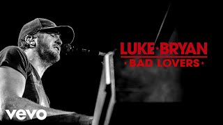 Luke Bryan - Bad Lovers (Official Audio)