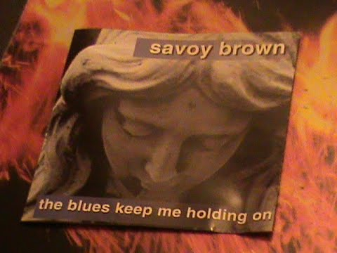 Savoy Brown-The Blues Keep Me Holding On