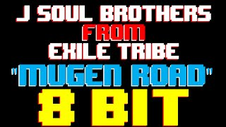 Mugen Road [8 Bit Cover Tribute to J Soul Brothers From Exile Tribe]