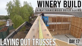 Laying Out Trusses on BLDG #1! [DAY 17]