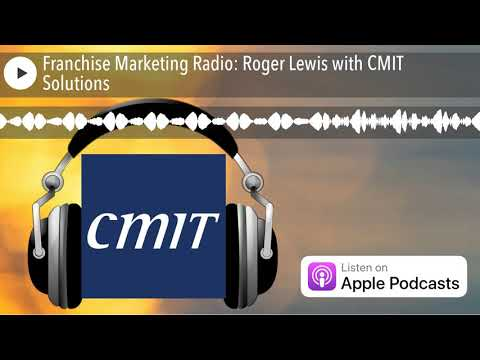 Franchise Marketing Radio: Roger Lewis With CMIT Solutions