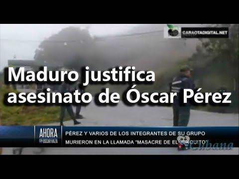 Oscar Haza - Nicolás Maduro justificó el asesinato de Óscar Pérez