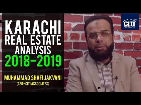 Karachi Real Estate Analysis 2018-2019 by Muhammad Shafi Jakvani (CEO -  CITI Associates)