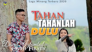 David Iztambul ft Ovhi Firsty - TAHAN TAHANLAH DULU [Official Music Video] Lagu Minang Terbaru 2020