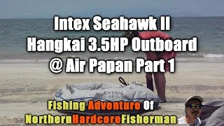 Malaysia Fishing Trip: Fishing with Intex Seahawk II and Hangkai at Air Papan Part 1 | FishingAdvNHF