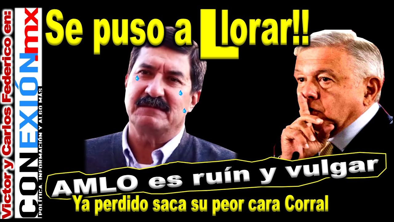 Ahora resulta!! Javier Corral se pone a tirar lágrima de manera irresponsable señalando a AMLO