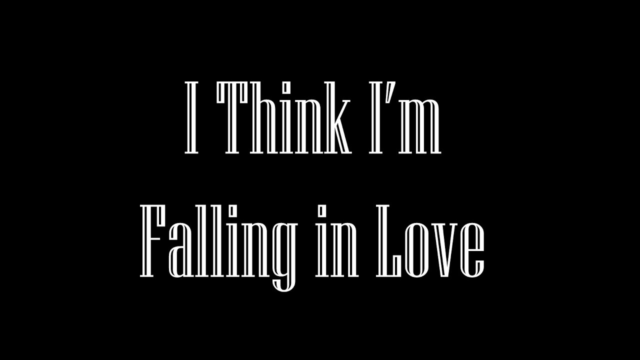 I think i m falling in love