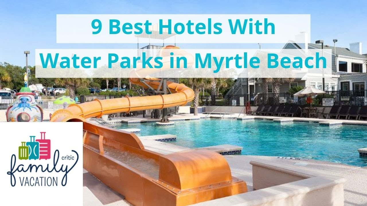 7 Best Hotels With Water Parks in Myrtle Beach | Family ...