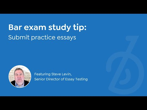 Bar exam study tips | SUBMIT PRACTICE ESSAYS | Steve Levin, Senior Director  of Essay Testing