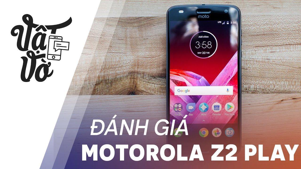 Đánh giá chi tiết Motorola Z2 Play: cận cao cấp đáng để mua