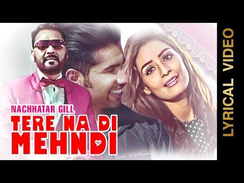 TERE NA DI MEHNDI || NACHHATAR GILL || LYRICAL VIDEO || Punjabi Romantic Songs 2016