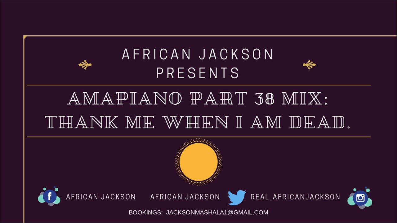 Amapiano 2019 Part 38: Thank Me When I am dead Mixed By African Jackson